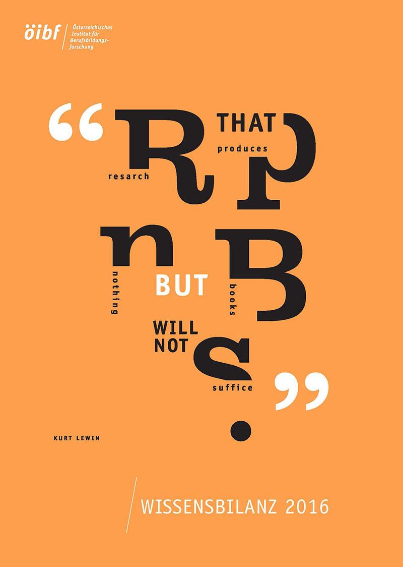 """Coverbild Wissensbilanz 2016 - Deckblatt Printausgabe in Orange & Weiß, ein als eine Wordcloud-Grafik gestaltetes Zitat in der Mitte, bestehend aus den Wörtern und Initialen """"R-research, P-that produces, N-nothing, but, B-Books, will not, S-Suffice"""" von Kurt Lewin, mit öibf-Logo"""